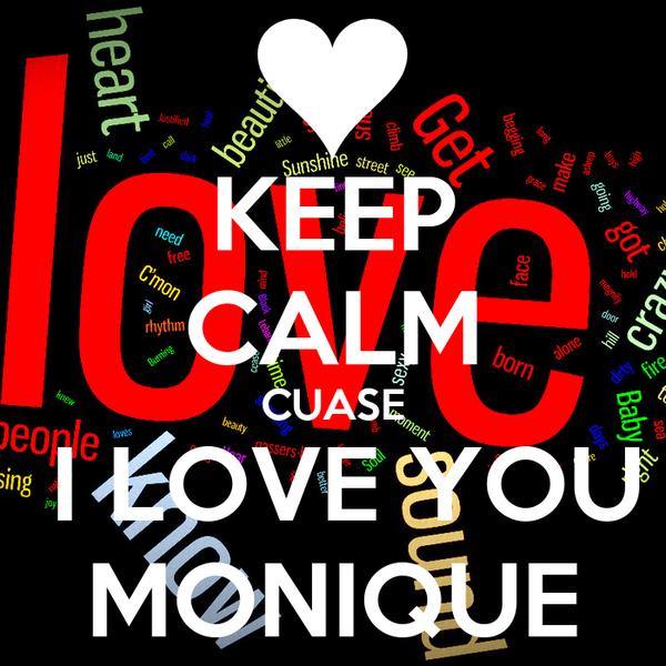 KEEP CALM CUASE  I LOVE YOU MONIQUE