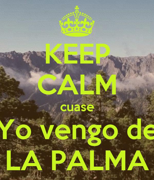 KEEP CALM cuase Yo vengo de LA PALMA