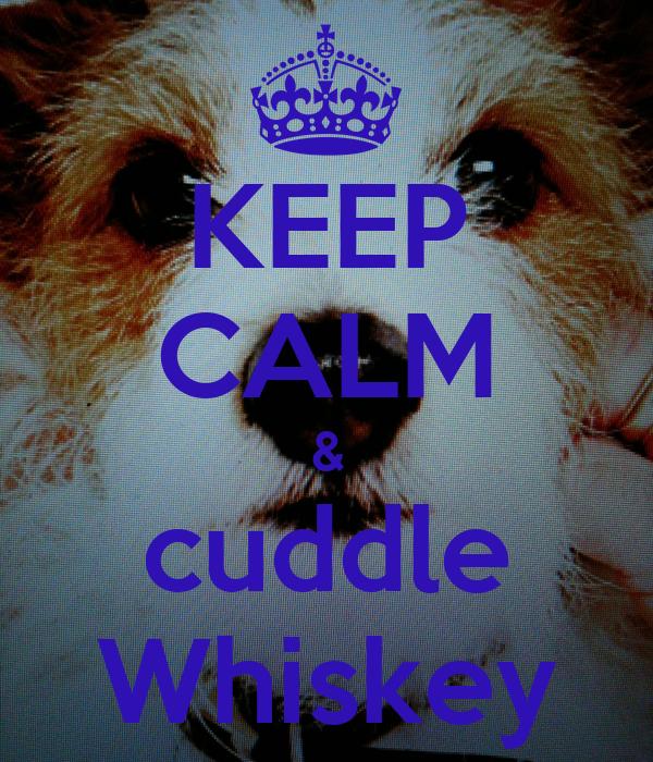 KEEP CALM & cuddle Whiskey