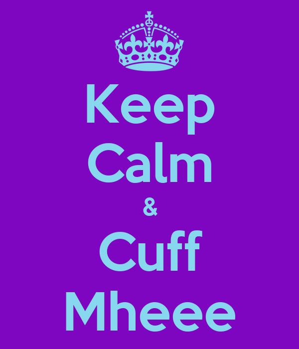 Keep Calm & Cuff Mheee