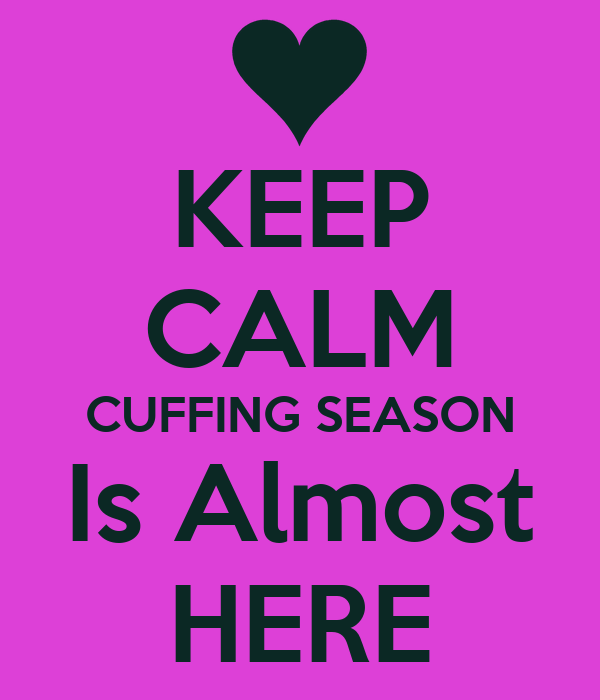 KEEP CALM CUFFING SEASON Is Almost HERE