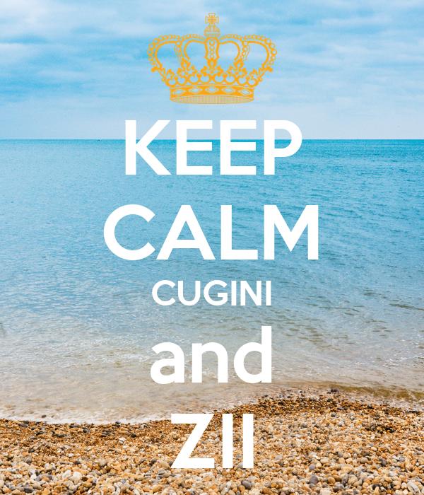 KEEP CALM CUGINI and ZII