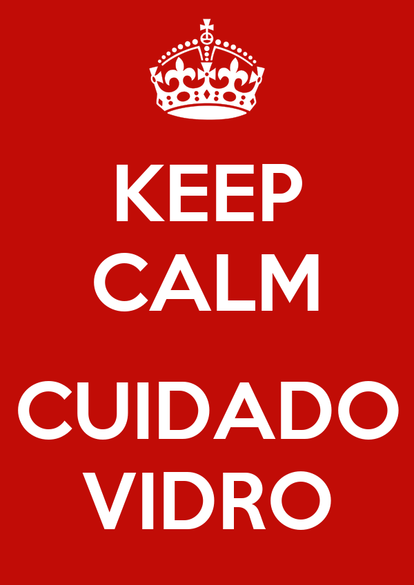 KEEP CALM  CUIDADO VIDRO
