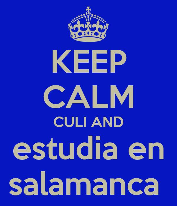 KEEP CALM CULI AND estudia en salamanca