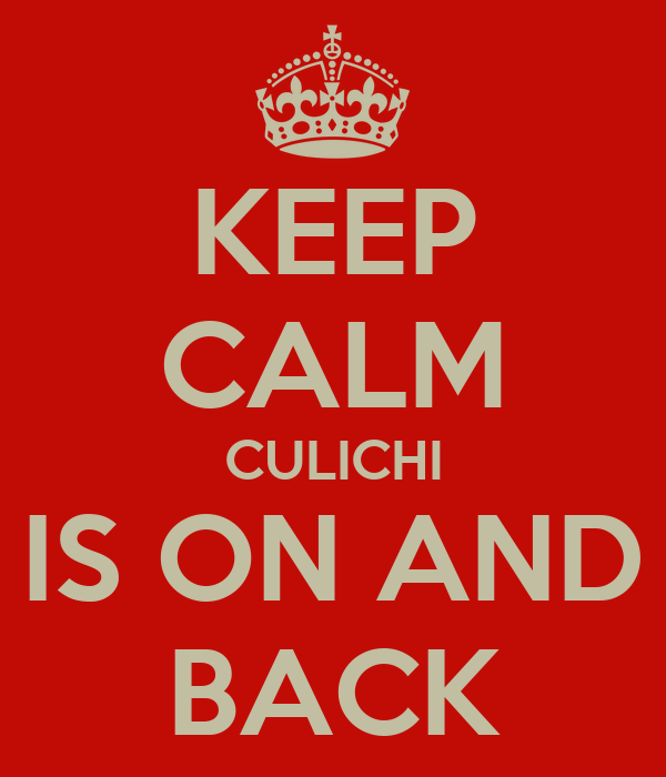KEEP CALM CULICHI IS ON AND BACK