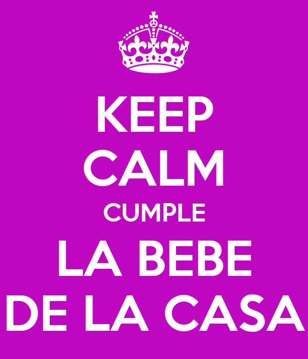 KEEP CALM CUMPLE LA BEBE DE LA CASA