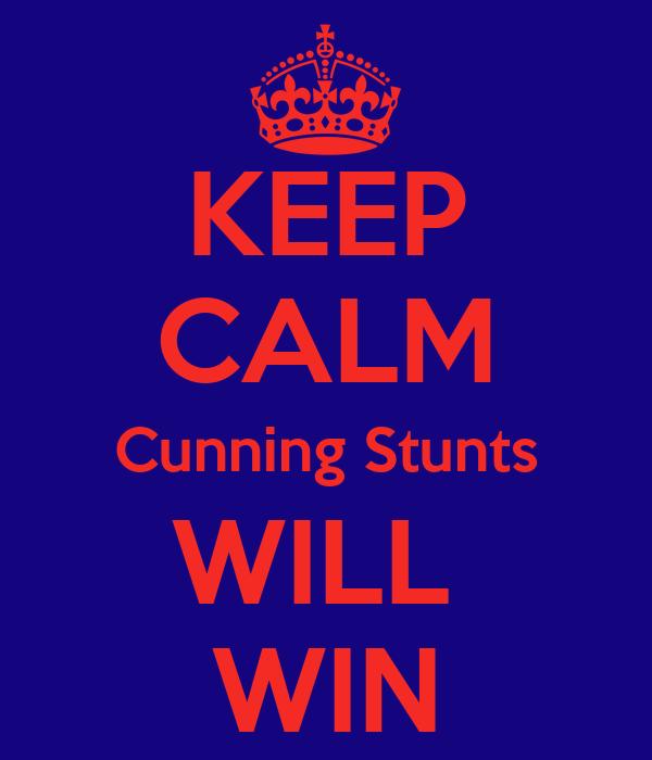 KEEP CALM Cunning Stunts WILL  WIN