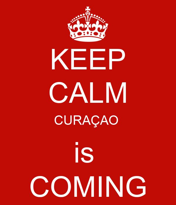 KEEP CALM CURAÇAO  is  COMING