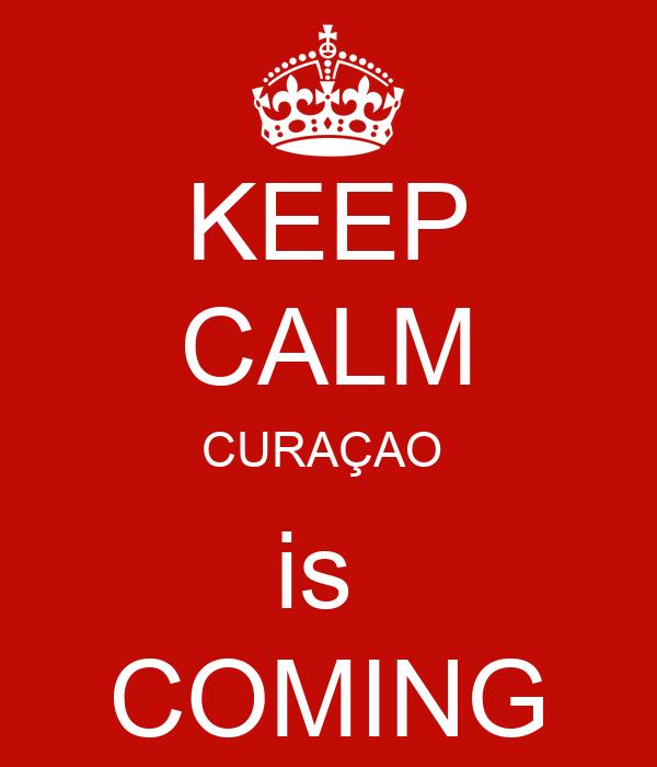 KEEP CALM CURAÇAO  is  COMING