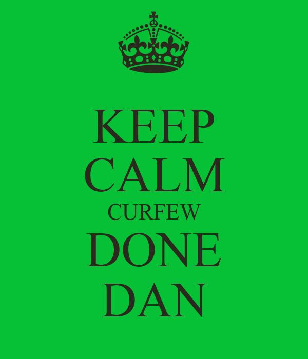 KEEP CALM CURFEW DONE DAN