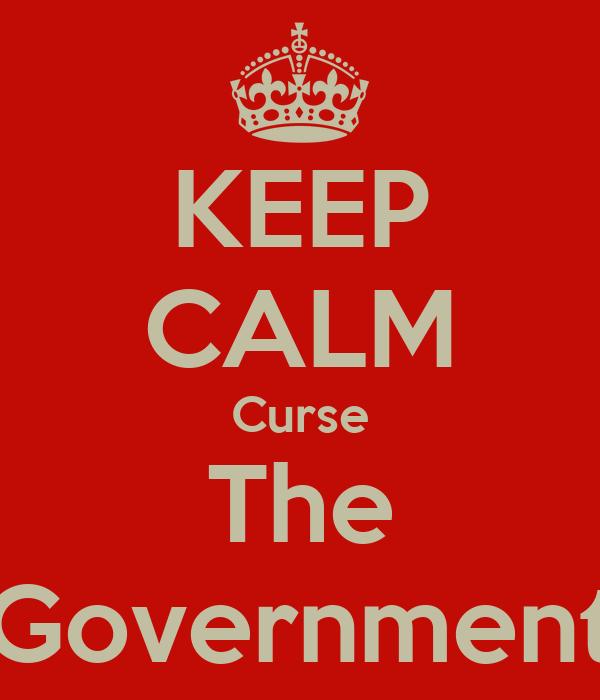 KEEP CALM Curse The Government