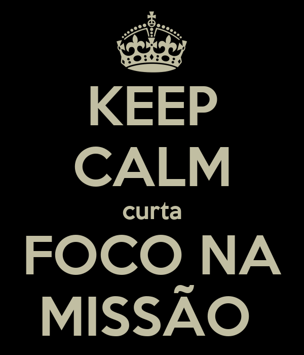 KEEP CALM curta FOCO NA MISSÃO