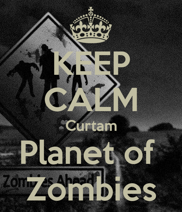 KEEP CALM Curtam Planet of  Zombies