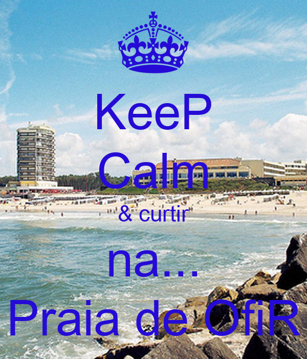 KeeP Calm & curtir na... Praia de OfiR