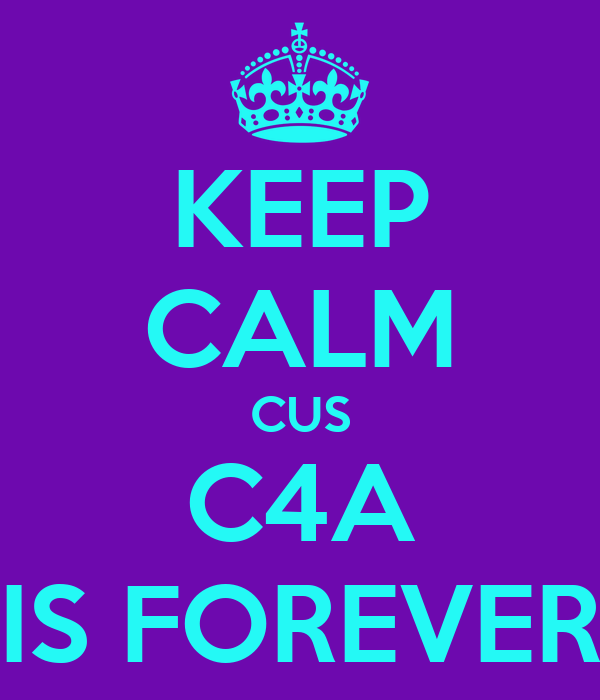 KEEP CALM CUS C4A IS FOREVER