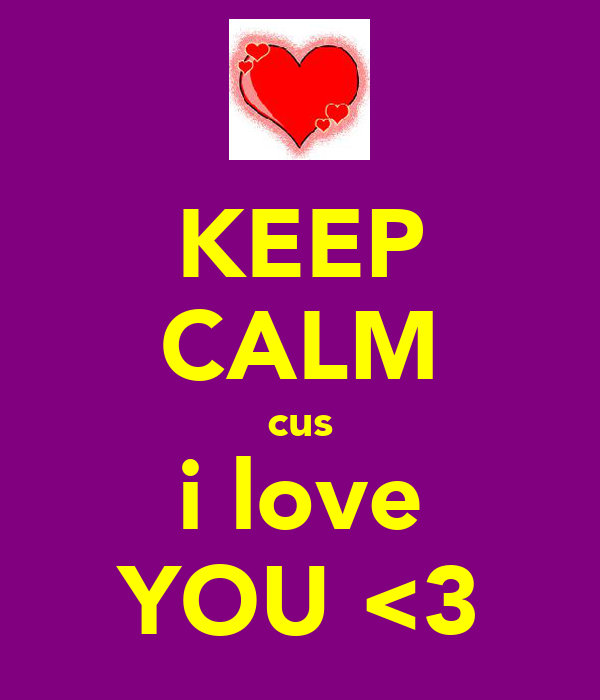 KEEP CALM cus i love YOU <3