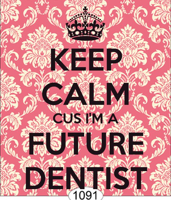 KEEP CALM CUS I'M A FUTURE DENTIST