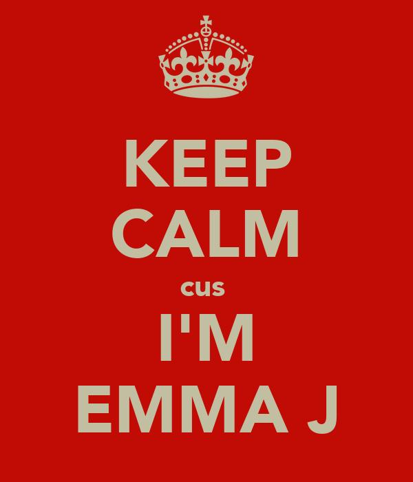 KEEP CALM cus  I'M EMMA J