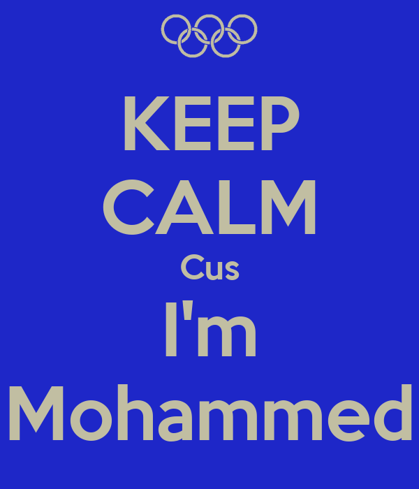 KEEP CALM Cus I'm Mohammed