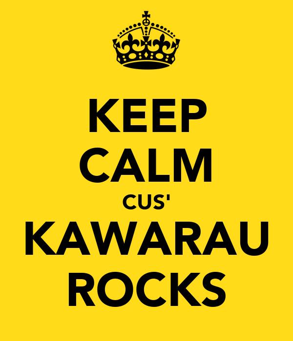 KEEP CALM CUS' KAWARAU ROCKS