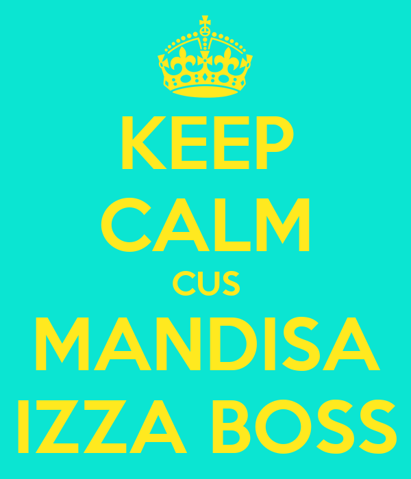 KEEP CALM CUS MANDISA IZZA BOSS