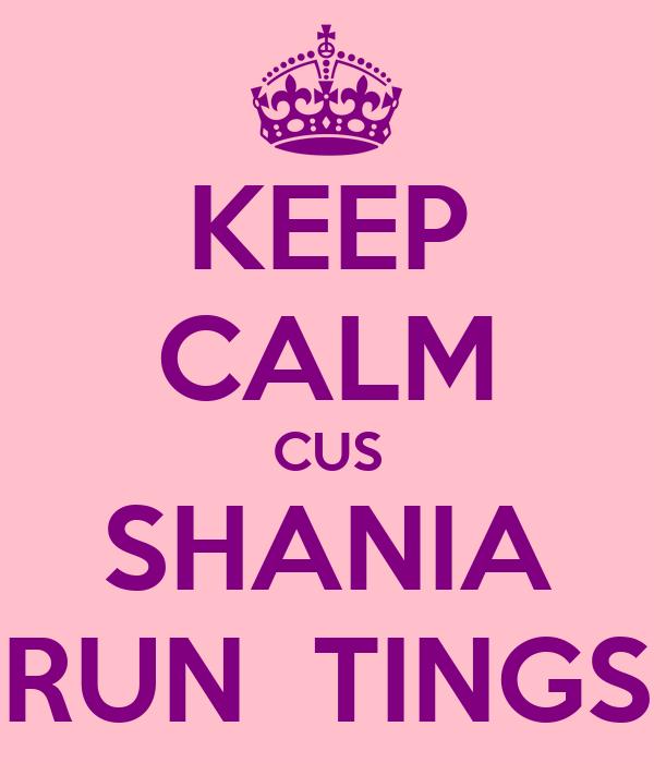 KEEP CALM CUS SHANIA RUN  TINGS