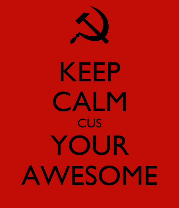KEEP CALM CUS YOUR AWESOME