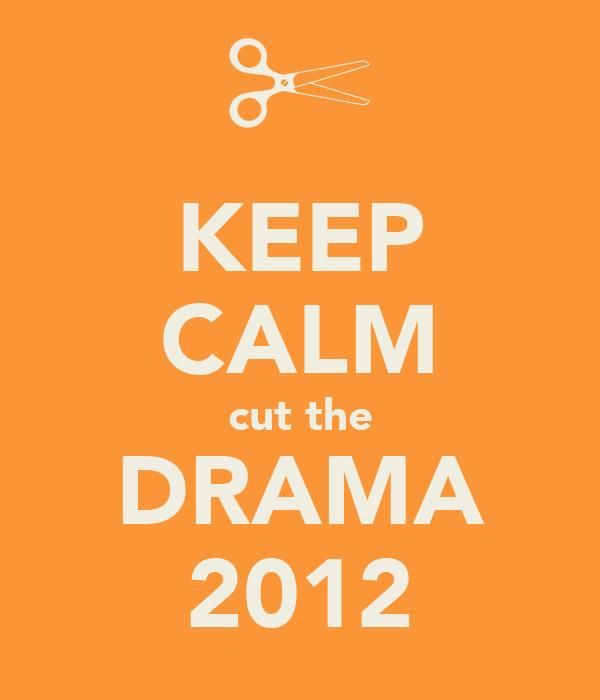 KEEP CALM cut the DRAMA 2012