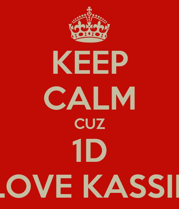 KEEP CALM CUZ 1D LOVE KASSIE
