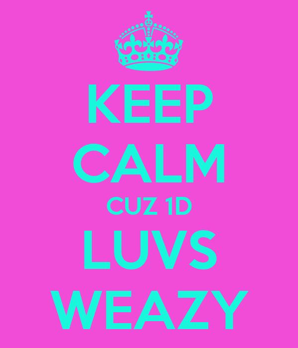 KEEP CALM CUZ 1D LUVS WEAZY