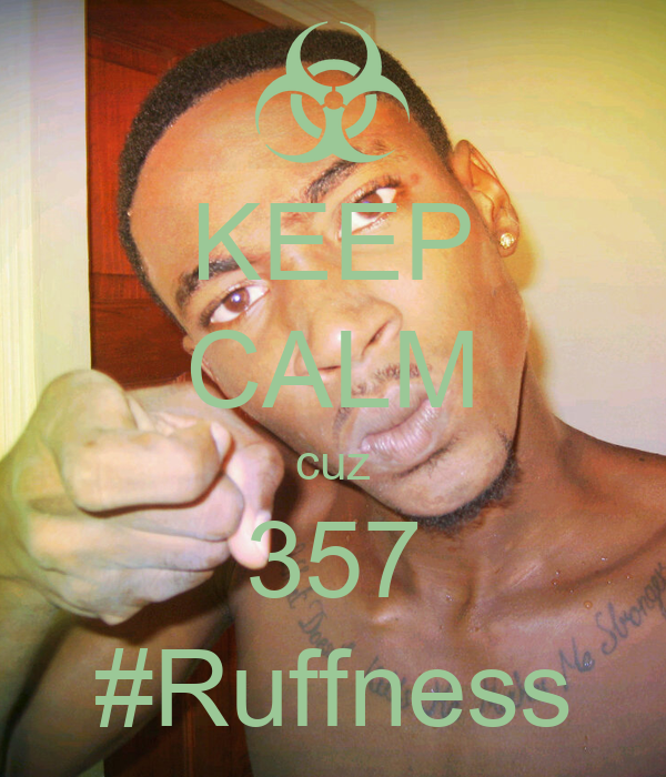 KEEP CALM cuz 357 #Ruffness