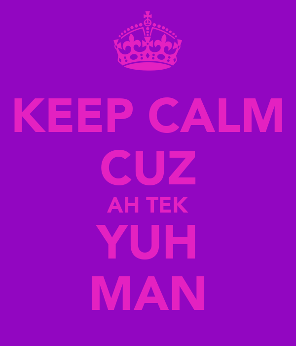 KEEP CALM CUZ AH TEK YUH MAN