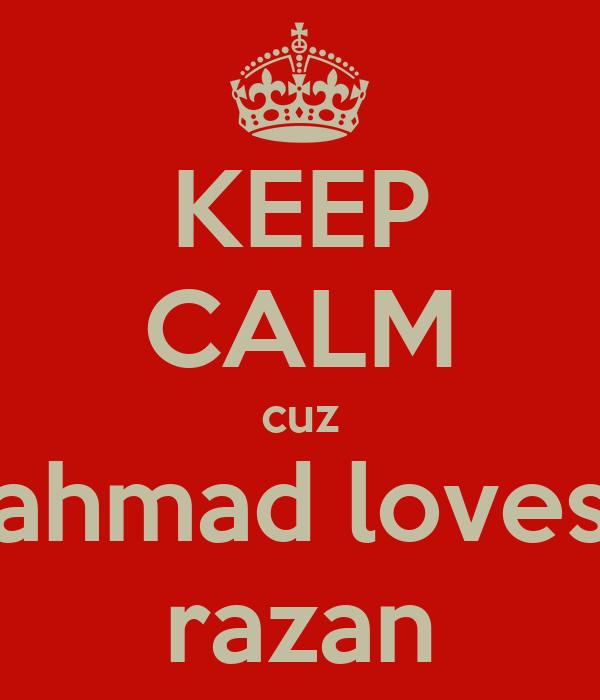 KEEP CALM cuz ahmad loves razan