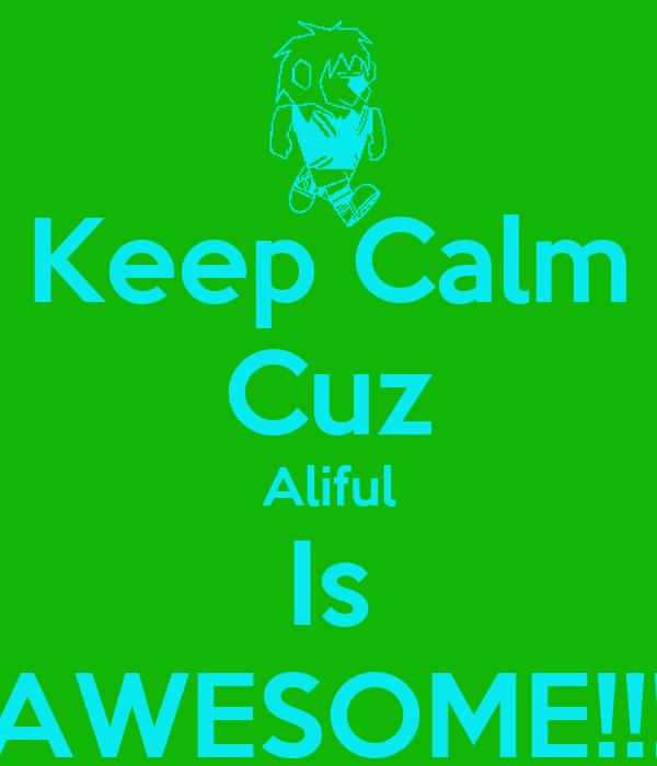 Keep Calm Cuz Aliful Is AWESOME!!!