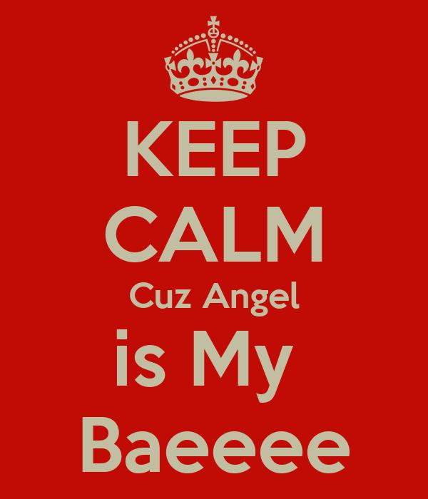 KEEP CALM Cuz Angel is My  Baeeee