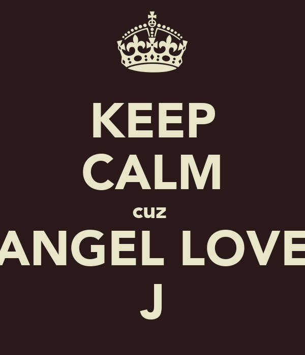 KEEP CALM cuz  ANGEL LOVE J