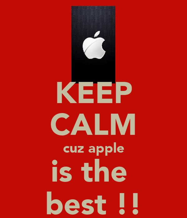KEEP CALM cuz apple is the  best !!