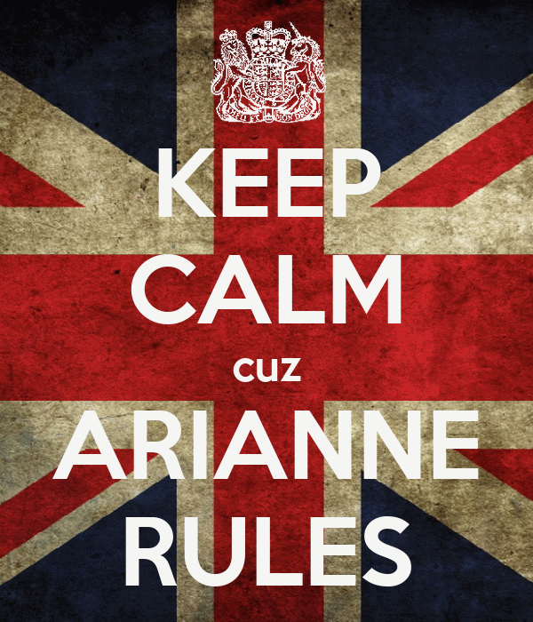 KEEP CALM cuz ARIANNE RULES