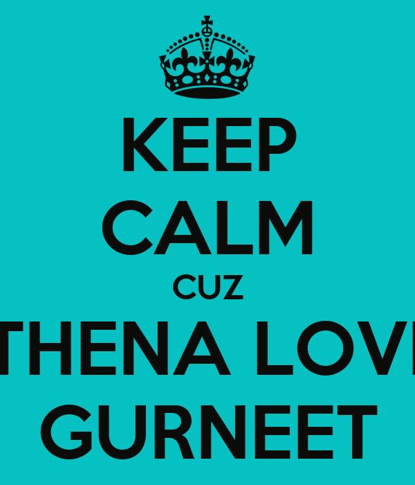 KEEP CALM CUZ ATHENA LOVES GURNEET