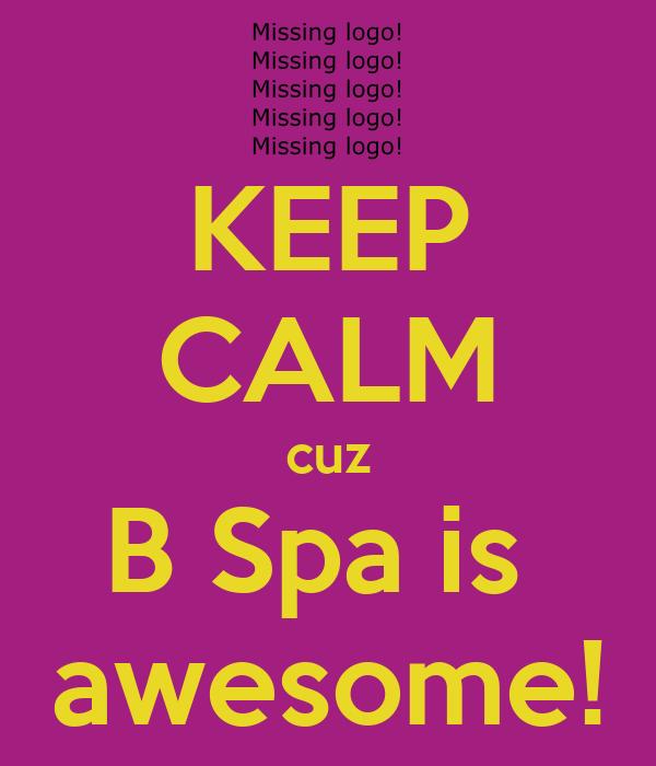 KEEP CALM cuz B Spa is  awesome!