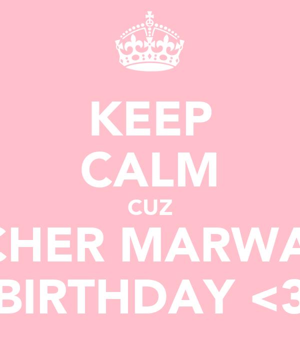 KEEP CALM CUZ BACHER MARWAH'S BIRTHDAY <3