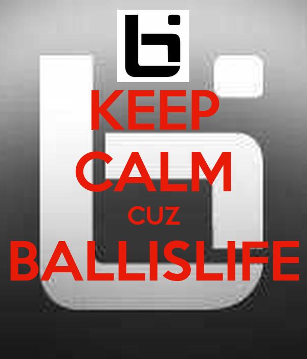 KEEP CALM CUZ BALLISLIFE
