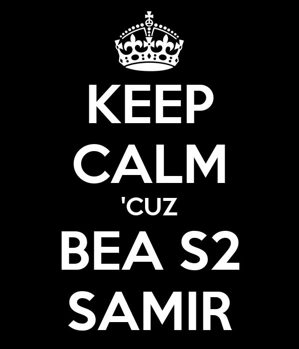 KEEP CALM 'CUZ BEA S2 SAMIR