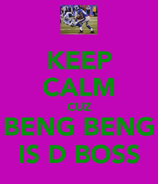 KEEP CALM CUZ BENG BENG IS D BOSS