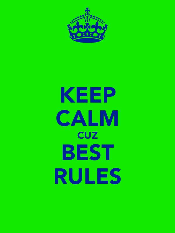 KEEP CALM CUZ BEST RULES