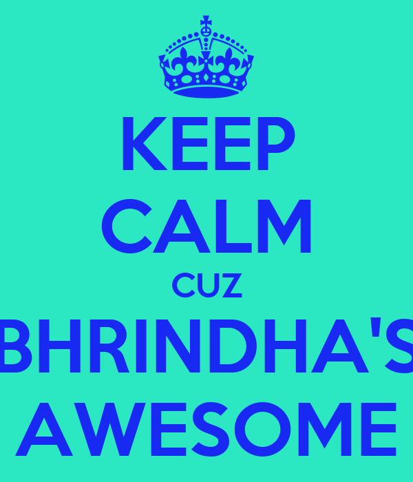 KEEP CALM CUZ BHRINDHA'S AWESOME