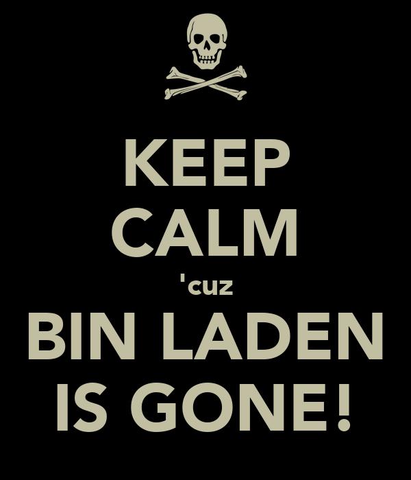 KEEP CALM 'cuz BIN LADEN IS GONE!