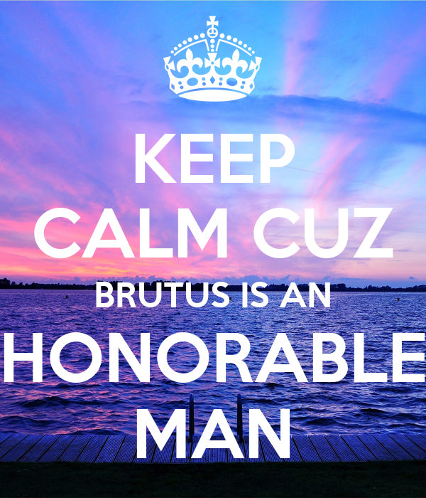 brutus in an honorable man In shakespeare's play of caesar brutus is a conspirator who portrays a person who favors a republic for rome brutus is an honorable man.