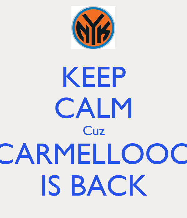 KEEP CALM Cuz CARMELLOOO IS BACK