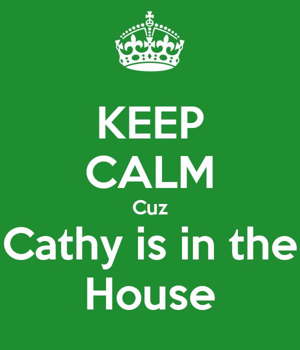 KEEP CALM Cuz Cathy is in the House